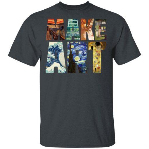 Make Art – Funny Artist Artistic Humor Painting Cool T-Shirts, Hoodies, Long Sleeve