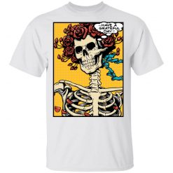 Dead Pop Art Bertha Have a Grateful Day T-Shirts, Hoodies, Long Sleeve