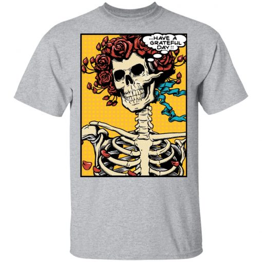 Dead Pop Art Bertha Have a Grateful Day T-Shirts, Hoodies, Long Sleeve