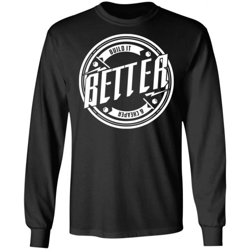 Tavarish Build it Better Build it Cheaper T-Shirts, Hoodies, Long Sleeve