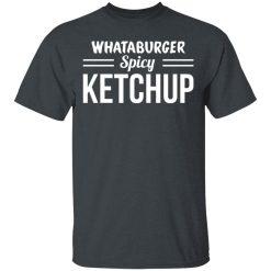 Whataburger Spicy Ketchup T-Shirts, Hoodies, Long Sleeve