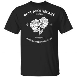 Rose Apothecary Locally Sourced Handcrafted With Care T-Shirts, Hoodies, Long Sleeve