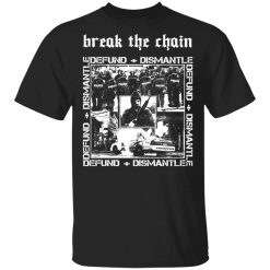 Break The Chain Defund + Dismantle T-Shirts, Hoodies, Long Sleeve