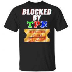 Blocked By TPR Your Favorite Coaster Sucks T-Shirts, Hoodies, Long Sleeve