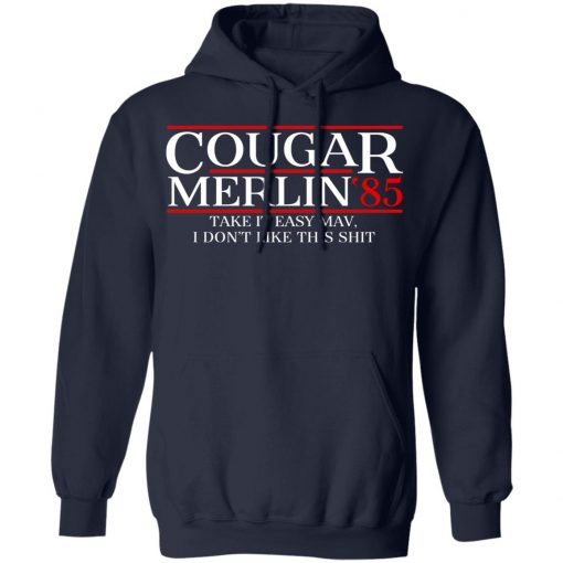 Danger Zone Cougar Merlin 85? Take It Easy Mav I Don't Like This Shit T-Shirts, Hoodies, Long Sleeve