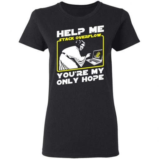 Help Me Stack Overflow You're My Only Hope T-Shirts, Hoodies, Long Sleeve