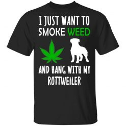 I Just Want To Smoke Weed And Hang With My Rottweiler T-Shirts, Hoodies, Long Sleeve