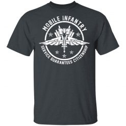 Mobile Infantry Service Guarantees Citizenship T-Shirts, Hoodies, Long Sleeve