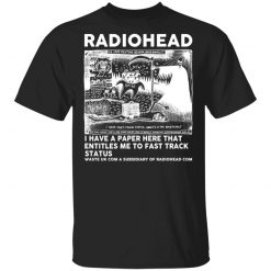 Radiohead I Have A Paper Here That Entitles Me To Fast Track Status T-Shirts, Hoodies, Long Sleeve
