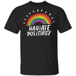 Radiate Positivity Rainbow T-Shirts, Hoodies, Long Sleeve