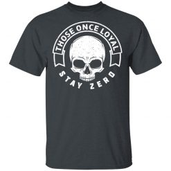 Those Once Loyal Stay Zero T-Shirts, Hoodies, Long Sleeve