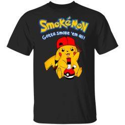 Smokemon Gotta Smoke 'Em All T-Shirts, Hoodies, Long Sleeve