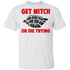 Get Mitch Or Die Trying Mitch McConnell T-Shirts, Hoodies, Long Sleeve
