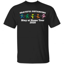 Grateful Distancing Stay At Home Tour 2020 T-Shirts, Hoodies, Long Sleeve
