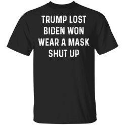 Trump Lost Biden Won Wear A Mask Shut Up T-Shirts, Hoodies, Long Sleeve