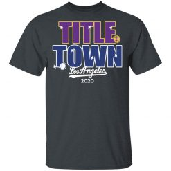 Title Town Los Angeles 2020 T-Shirts, Hoodies, Long Sleeve