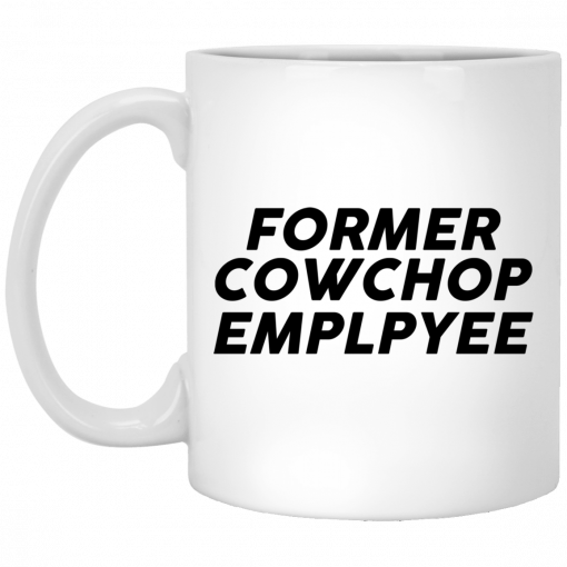 Former Cow Chop Employee Mug