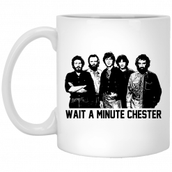 Wait A Minute Chester The Band Version Mug
