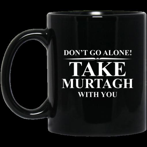Don't Go Alone Take Murtagh With You Mug