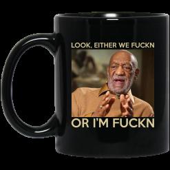 Look Either We Fuckn Or I'm Fuckn – Bill Cosby Mug