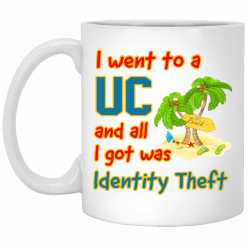 I Went To A UC And All I Got Was Identity Theft Mug
