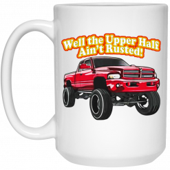 Whistlin Diesel Rusty Dodge Well The Upper Half Ain't Rusted Mug
