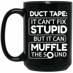 Duct Tape It Can't Fix Stupid But It Can Muffle The Sound Mug