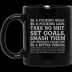 Be A Fucking Wolf Be A Fucking Lion Take No Shit Set Goals Smash Them Eat People's Faces Off Mug