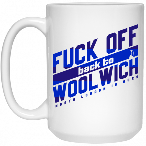 Fuck Off Back To Wool WichNorth London Is Ours Mug