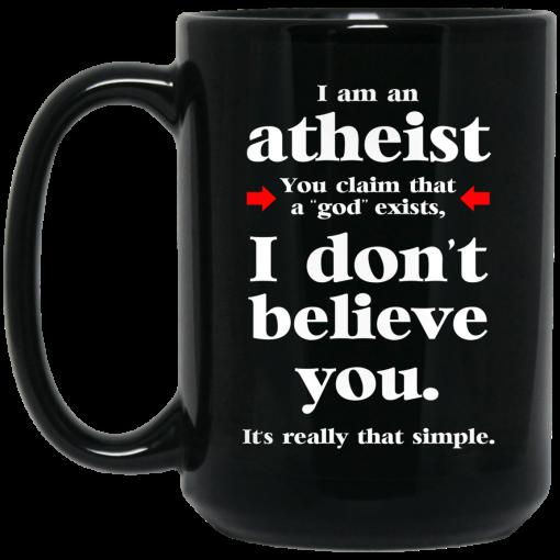 I Am An Atheist You Claim That A God Exists Mug