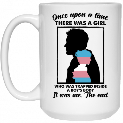 Once Upon A Time There Was A Girl Who Was Trapped Inside A Boy's Body Mug
