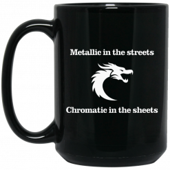 Metallic In The Streets Chromatic In The Sheets Mug
