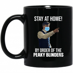 Stay At Home By Order Of The Peaky Blinders Mug