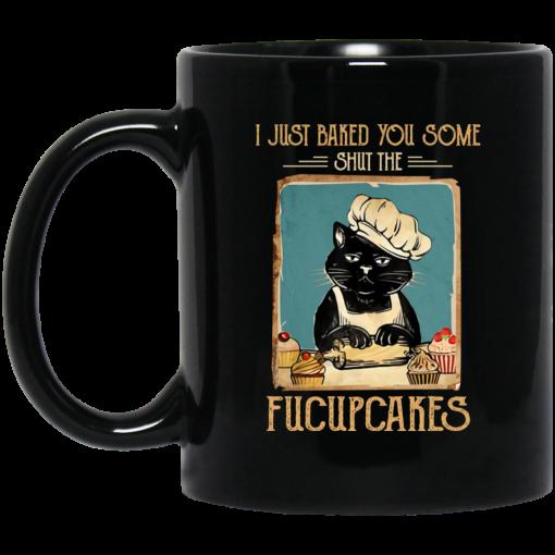 Black Cat I Just Baked You Some Shut The Fucupcakes Mug
