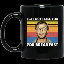 I Eat Guys Like You For Breakfast Jeffrey Dahmer Mug