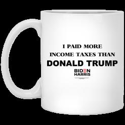 I Paid More Income Taxes Than Donald Trump Biden Harris 2020 Mug