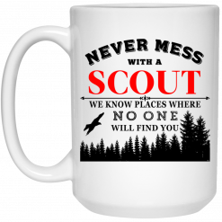 Never Mess With Scout We Know Places Where No One Will Find You Mug