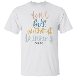 Annie Rose Don't Fall Without Thinking T-Shirts, Hoodies, Long Sleeve