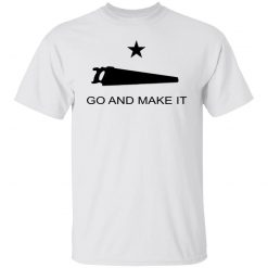 Andy Rawls Go And Make It T-Shirts, Hoodies, Long Sleeve