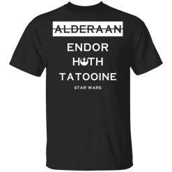Alderaan Endor Hoth Taooine Star Wars T-Shirts, Hoodies, Long Sleeve