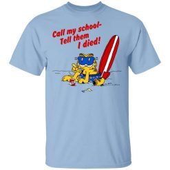 Call My School Tell Them I Died Summer Garfield Version T-Shirt