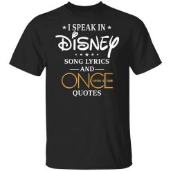 I Speak In Disney Song Lyrics and Once Upon a Time Quotes T-Shirt