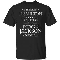 I Speak In Hamilton Song Lyrics And Percy Jackson Quotes T-Shirts, Hoodies, Long Sleeve