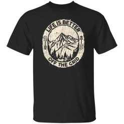 Wild Wonderful Life Is Better Off The Grid T-Shirts, Hoodies, Long Sleeve