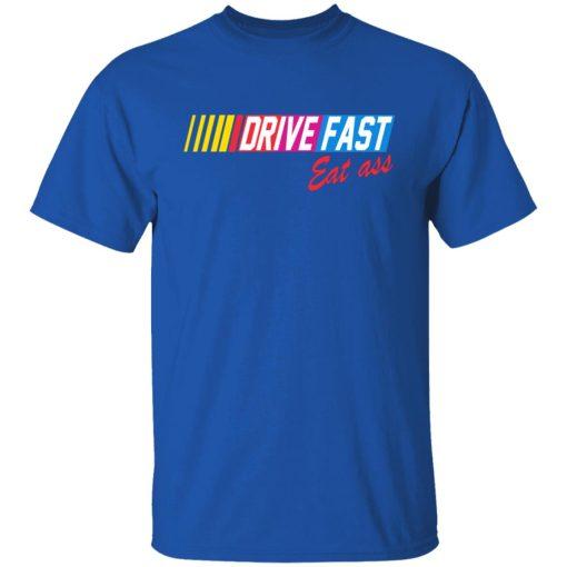Drive Fast Eat Ass T-Shirts, Hoodies, Long Sleeve