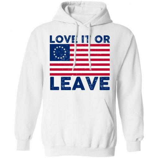 Love It Or Leave Betsy Ross American Flag T-Shirts, Hoodies, Long Sleeve