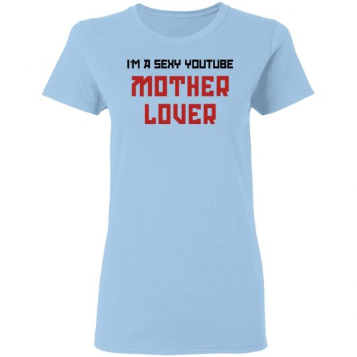 The AK Guy I'm A Sexy Youtube Mother Lover T-Shirts, Hoodies, Long Sleeve