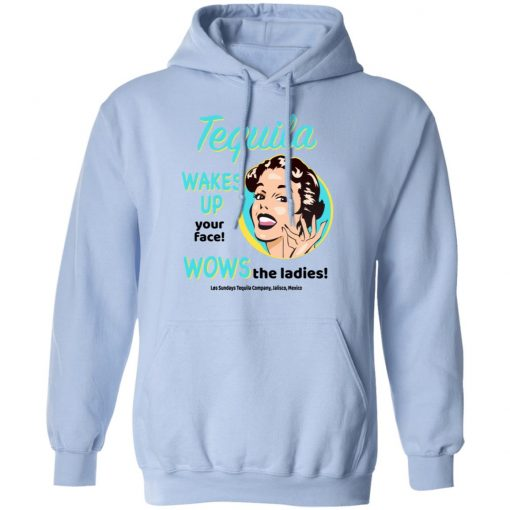 Tequila Wakes Up Your Face Wows The Ladies T-Shirts, Hoodies, Long Sleeve