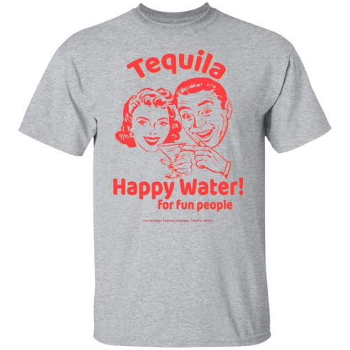 Tequila Happy Water For Fun People T-Shirts, Hoodies, Long Sleeve