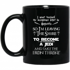 I Never Received My Acceptance Letter To Hogwarts So I'm Leaving The Shire To Become A Jedi And Take The Iron Throne Mug